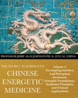 SECRET TEACHINGS OF CHINESE ENERGETIC MEDICINE – VOL.3