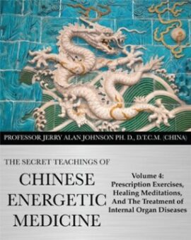 SECRET TEACHINGS OF CHINESE ENERGETIC MEDICINE – VOL.4
