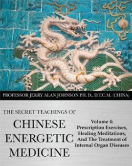 SECRET TEACHINGS OF CHINESE ENERGETIC MEDICINE – VOL.4
