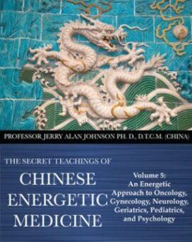 SECRET TEACHINGS OF CHINESE ENERGETIC MEDICINE – VOL.5