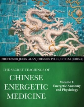 SECRET TEACHINGS OF CHINESE ENERGETIC MEDICINE – VOL.1